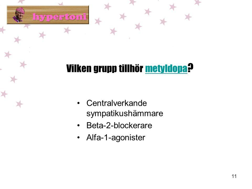 11 Vilken grupp tillhör metyldopa ?metyldopa •Centralverkande sympatikushämmare •Beta-2-blockerare •Alfa-1-agonister