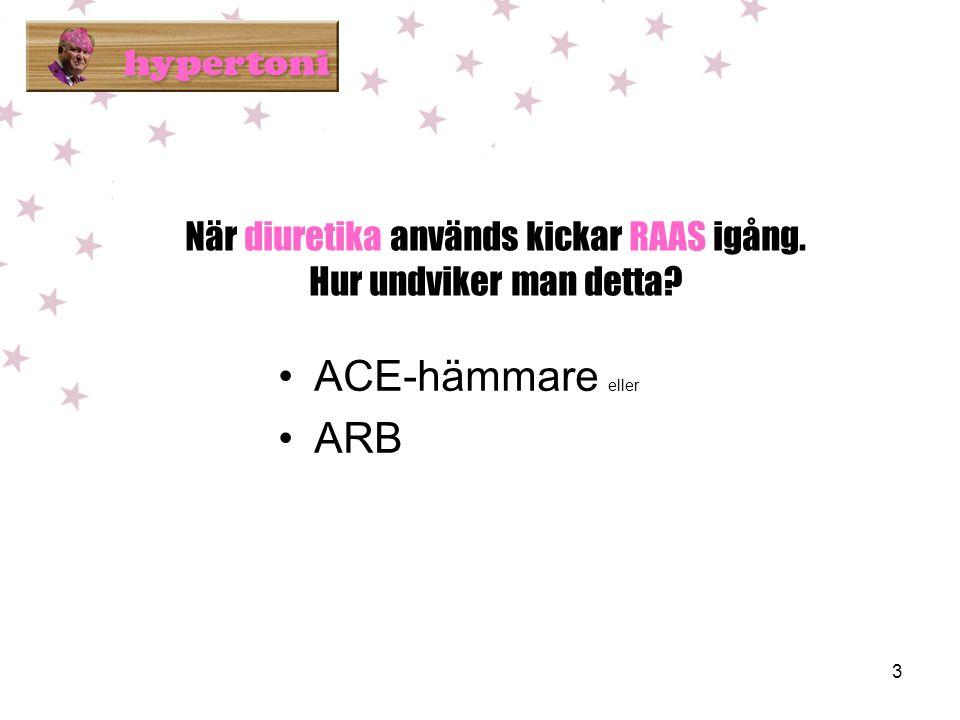 3 När diuretika används kickar RAAS igång. Hur undviker man detta? •ACE-hämmare eller •ARB