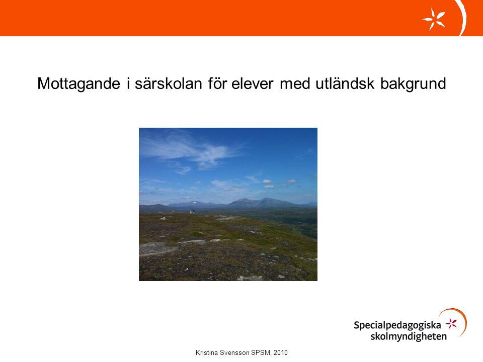 Mottagande i särskolan för elever med utländsk bakgrund Kristina Svensson SPSM, 2010