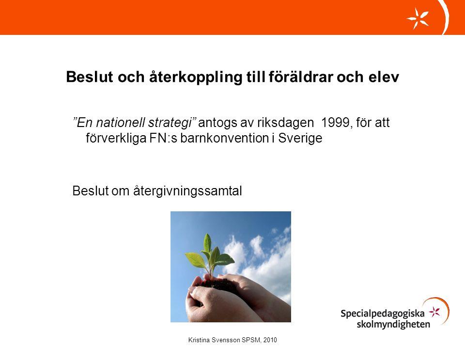 Beslut och återkoppling till föräldrar och elev En nationell strategi antogs av riksdagen 1999, för att förverkliga FN:s barnkonvention i Sverige Beslut om återgivningssamtal Kristina Svensson SPSM, 2010