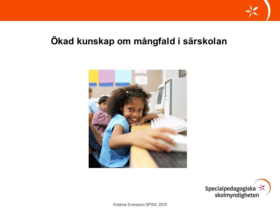 •Utvecklingsinsatser •Kunskapsuppbyggnad •Utveckling av bedömningsmaterial •Högskolekurs •Seminarier Kristina Svensson SPSM, 2010 Projektet Ökad kunskap om mångfald i särskolan