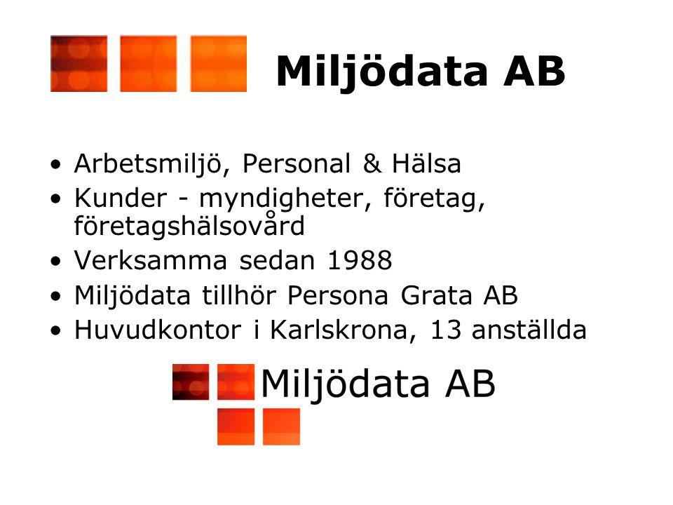 •Arbetsmiljö, Personal & Hälsa •Kunder - myndigheter, företag, företagshälsovård •Verksamma sedan 1988 •Miljödata tillhör Persona Grata AB •Huvudkontor i Karlskrona, 13 anställda Miljödata AB