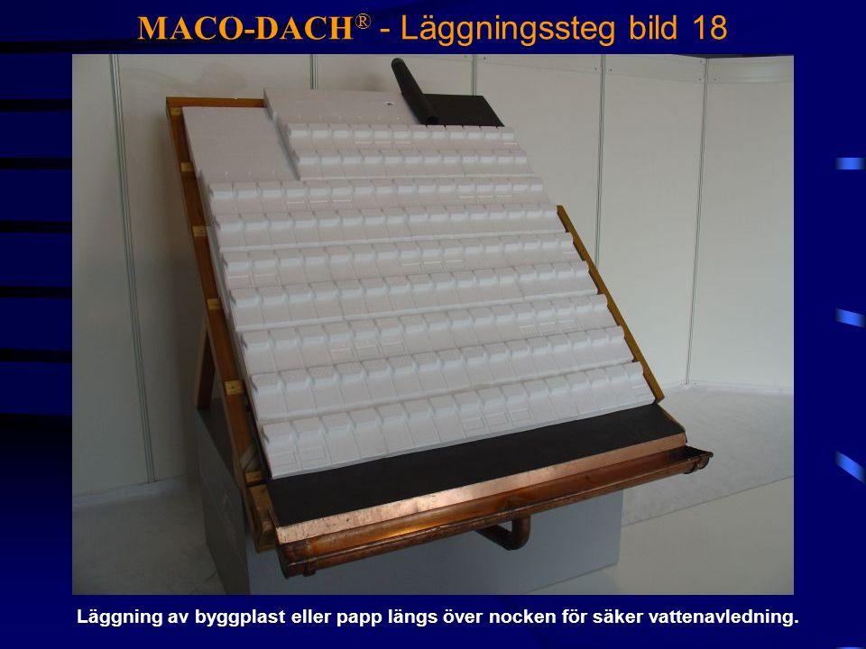 MACO-DACH ® - Läggningssteg bild 18 Läggning av byggplast eller papp längs över nocken för säker vattenavledning.