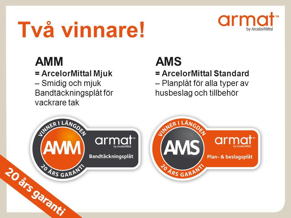 Två vinnare! AMM = ArcelorMittal Mjuk – Smidig och mjuk Bandtäckningsplåt för vackrare tak AMS = ArcelorMittal Standard – Planplåt för alla typer av h