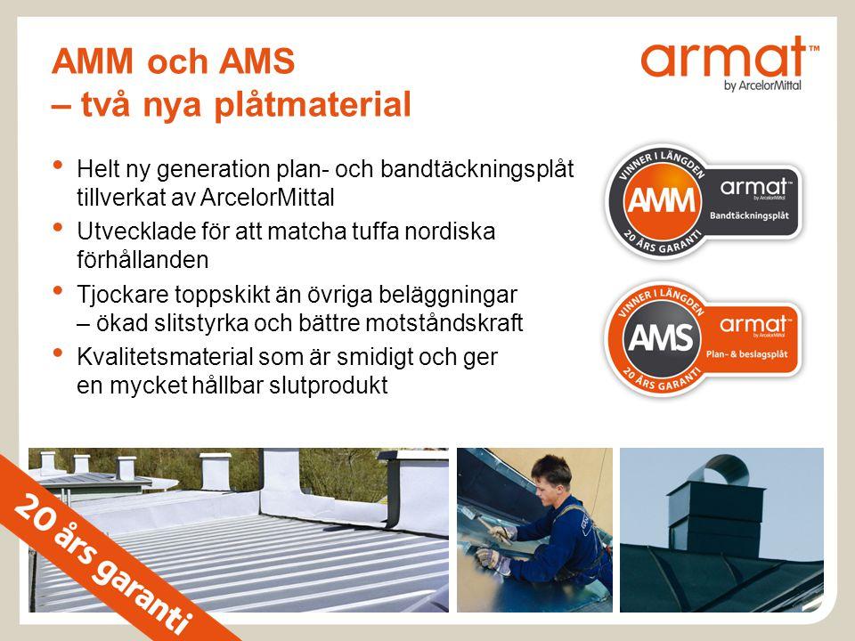AMM och AMS – två nya plåtmaterial • Helt ny generation plan- och bandtäckningsplåt tillverkat av ArcelorMittal • Utvecklade för att matcha tuffa nord