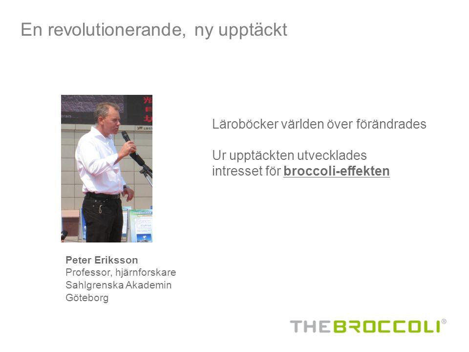 En revolutionerande, ny upptäckt Läroböcker världen över förändrades Ur upptäckten utvecklades intresset för broccoli-effekten Peter Eriksson Professo