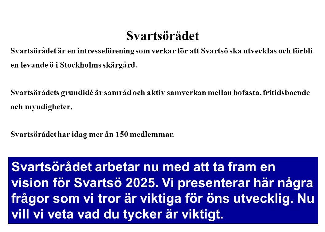 Svartsörådet Svartsörådet är en intresseförening som verkar för att Svartsö ska utvecklas och förbli en levande ö i Stockholms skärgård. Svartsörådets