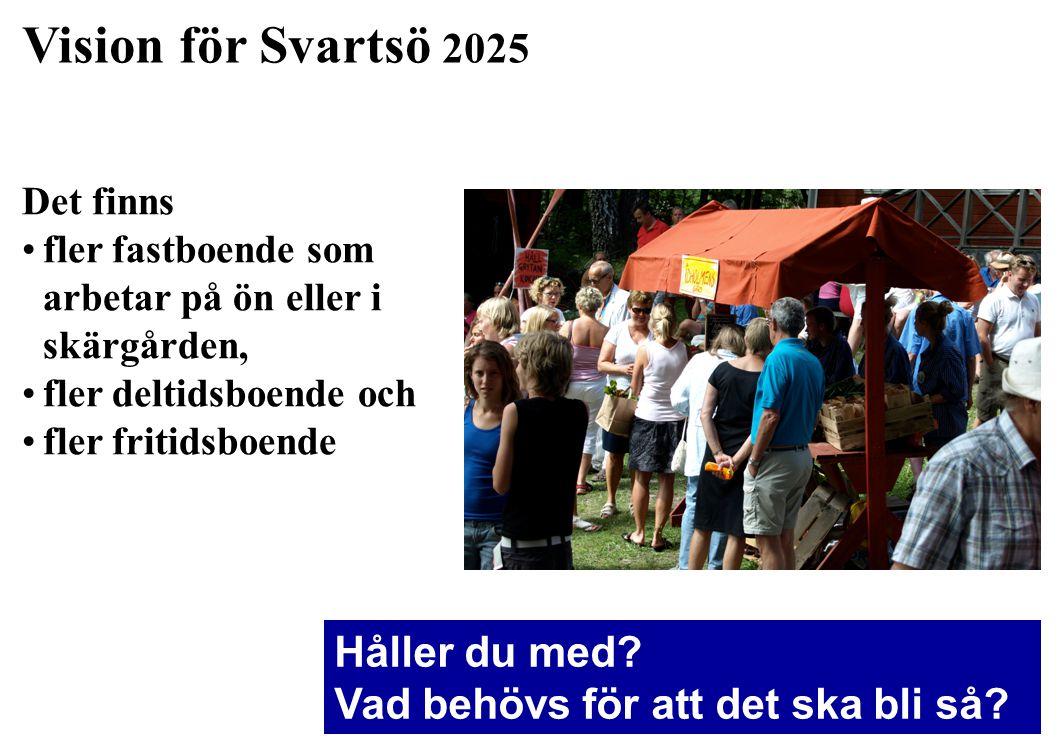 Vision för Svartsö 2025 Det finns •fler fastboende som arbetar på ön eller i skärgården, •fler deltidsboende och •fler fritidsboende Håller du med? Va