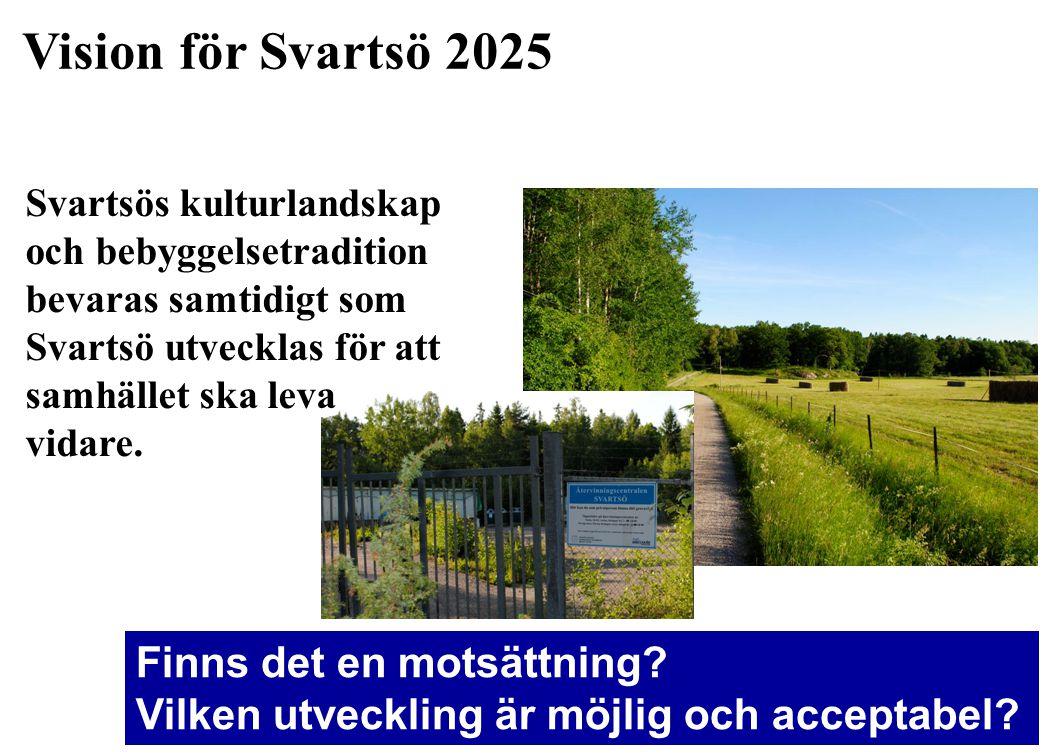 Vision för Svartsö 2025 Finns det en motsättning? Vilken utveckling är möjlig och acceptabel? Svartsös kulturlandskap och bebyggelsetradition bevaras
