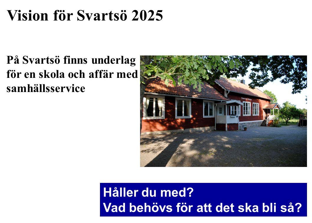 Vision för Svartsö 2025 På Svartsö finns underlag för en skola och affär med samhällsservice Håller du med? Vad behövs för att det ska bli så?