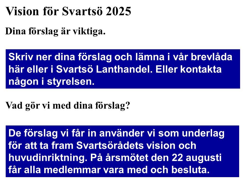 Vision för Svartsö 2025 Skriv ner dina förslag och lämna i vår brevlåda här eller i Svartsö Lanthandel. Eller kontakta någon i styrelsen. Vad gör vi m