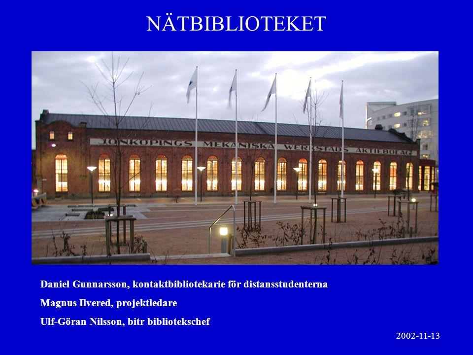 NÄTBIBLIOTEKET 2002-11-13 Daniel Gunnarsson, kontaktbibliotekarie för distansstudenterna Magnus Ilvered, projektledare Ulf-Göran Nilsson, bitr bibliot
