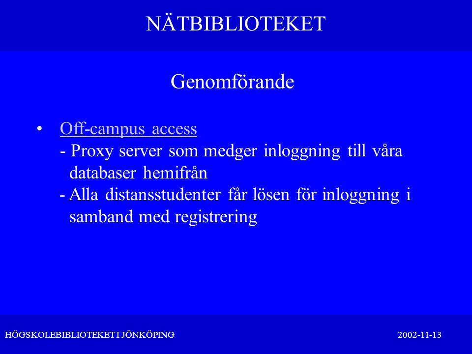 NÄTBIBLIOTEKET HÖGSKOLEBIBLIOTEKET I JÖNKÖPING 2002-11-13 Genomförande •Off-campus access - Proxy server som medger inloggning till våra databaser hem