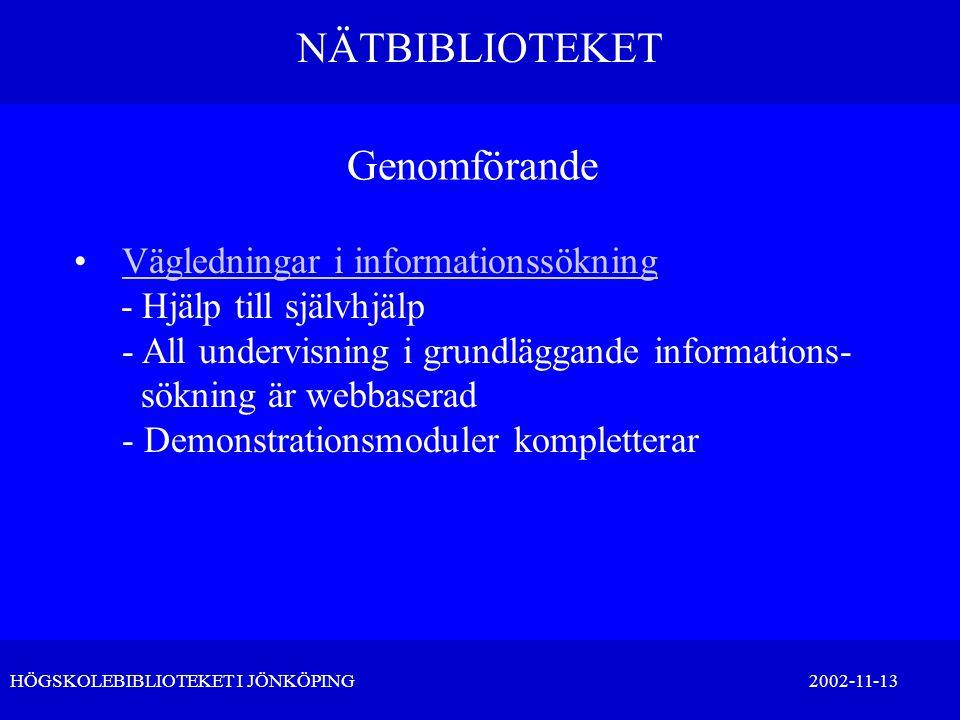 NÄTBIBLIOTEKET HÖGSKOLEBIBLIOTEKET I JÖNKÖPING 2002-11-13 Genomförande •Vägledningar i informationssökningVägledningar i informationssökning - Hjälp t