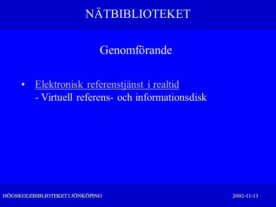 NÄTBIBLIOTEKET HÖGSKOLEBIBLIOTEKET I JÖNKÖPING 2002-11-13 Genomförande •Elektronisk referenstjänst i realtid - Virtuell referens- och informationsdisk