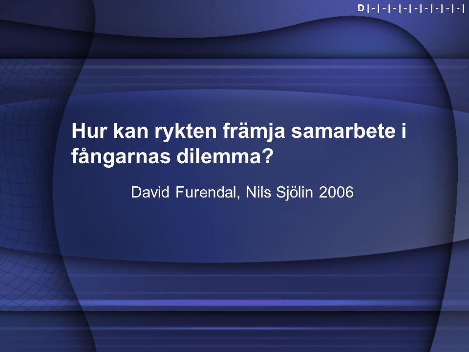Hur kan rykten främja samarbete i fångarnas dilemma? David Furendal, Nils Sjölin 2006 D | - | - | - | - | - | - | - | - | - |