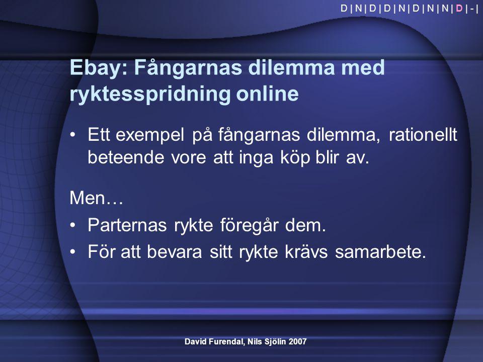 David Furendal, Nils Sjölin 2007 Ebay: Fångarnas dilemma med ryktesspridning online •Ett exempel på fångarnas dilemma, rationellt beteende vore att in