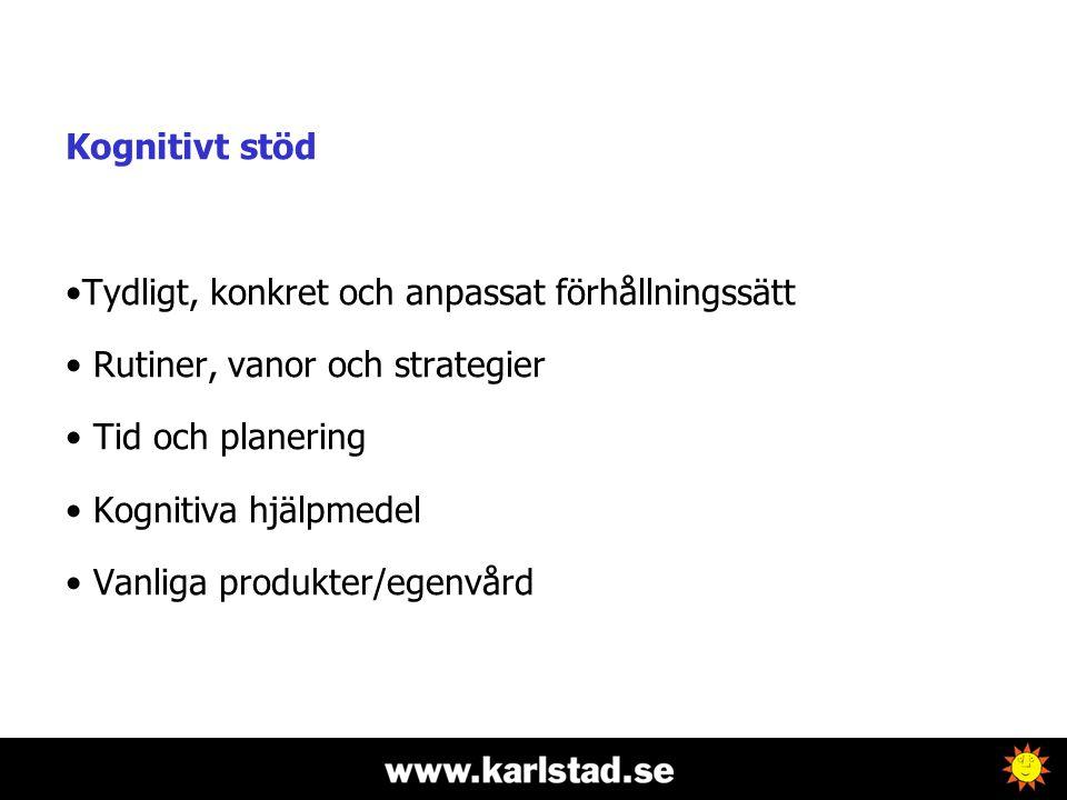 Kognitivt stöd •Tydligt, konkret och anpassat förhållningssätt • Rutiner, vanor och strategier • Tid och planering • Kognitiva hjälpmedel • Vanliga produkter/egenvård