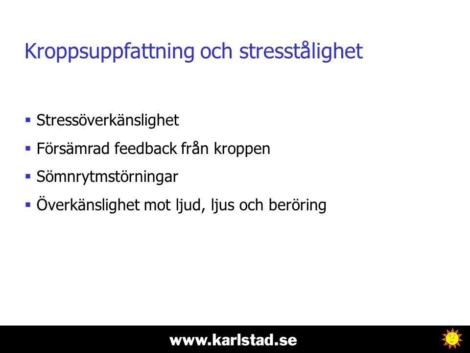 Kroppsuppfattning och stresstålighet  Stressöverkänslighet  Försämrad feedback från kroppen  Sömnrytmstörningar  Överkänslighet mot ljud, ljus och beröring