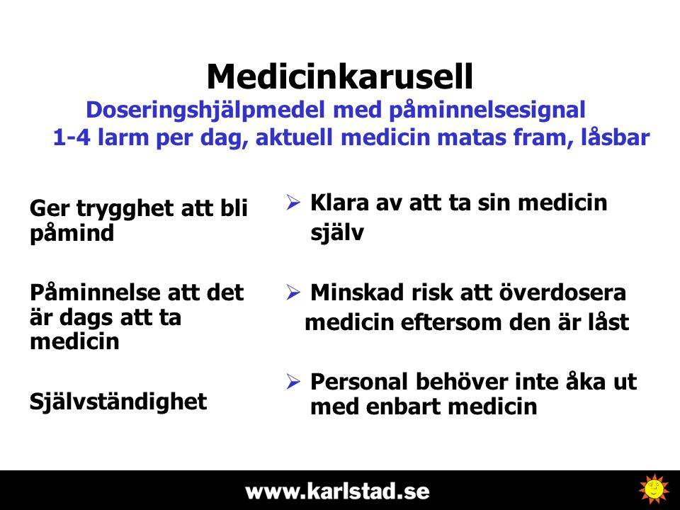 Ger trygghet att bli påmind Påminnelse att det är dags att ta medicin Självständighet  Klara av att ta sin medicin själv  Minskad risk att överdoser