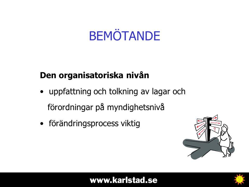 BEMÖTANDE Den organisatoriska nivån • uppfattning och tolkning av lagar och förordningar på myndighetsnivå • förändringsprocess viktig