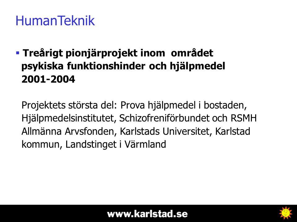 HumanTeknik i Karlstad  12 deltagare med psykossjukdom och/eller tvång  Utgått från behov/funktionshinder  Hjälpmedel som komplement till stöd och hjälp i del dagliga livet för trygghet, självständighet och för att bli mer aktiv.