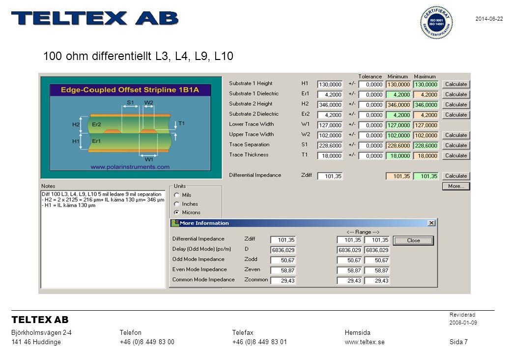 100 ohm differentiellt L3, L4, L9, L10 Sida 7www.teltex.se+46 (0)8 449 83 01+46 (0)8 449 83 00141 46 Huddinge HemsidaTelefaxTelefonBjörkholmsvägen 2-4 Reviderad 2008-01-09 TELTEX AB 2014-06-22