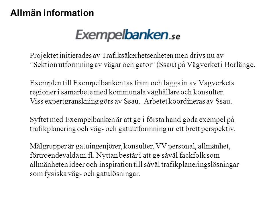 Allmän information Projektet initierades av Trafiksäkerhetsenheten men drivs nu av Sektion utformning av vägar och gator (Ssau) på Vägverket i Borlänge.