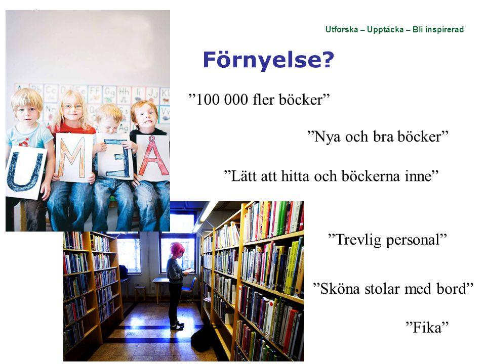 """Utforska – Upptäcka – Bli inspirerad Förnyelse? """"100 000 fler böcker"""" """"Nya och bra böcker"""" """"Trevlig personal"""" """"Lätt att hitta och böckerna inne"""" """"Skön"""