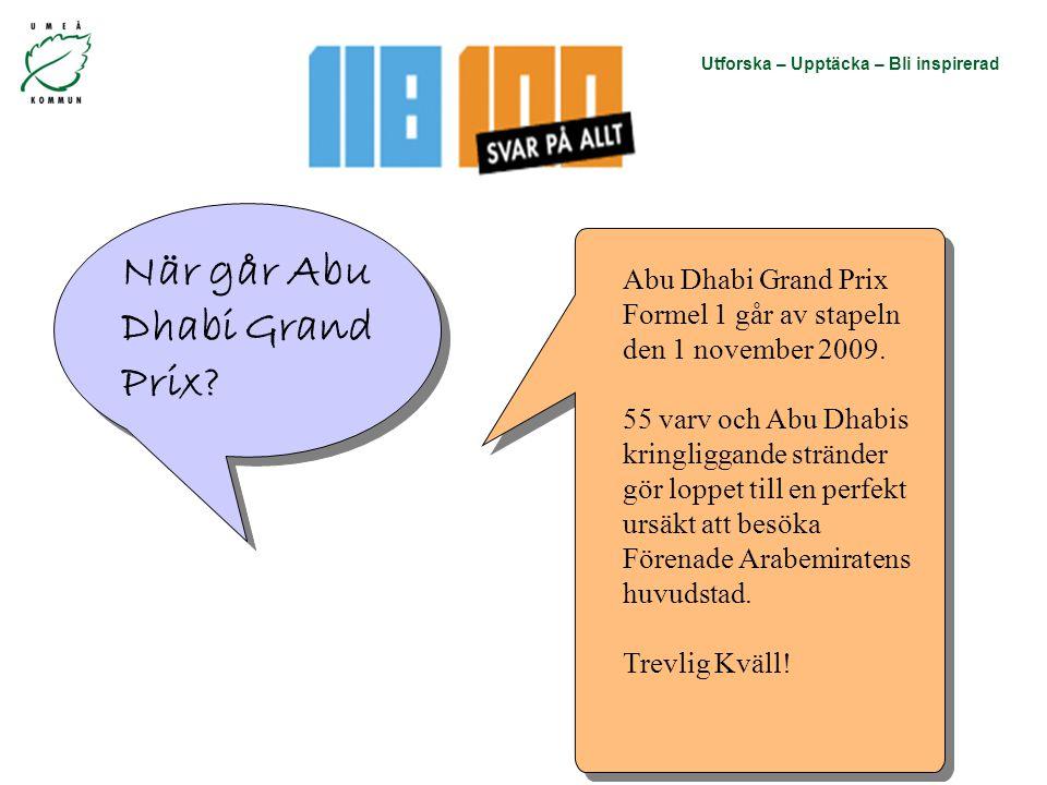 Utforska – Upptäcka – Bli inspirerad När går Abu Dhabi Grand Prix? Abu Dhabi Grand Prix Formel 1 går av stapeln den 1 november 2009. 55 varv och Abu D