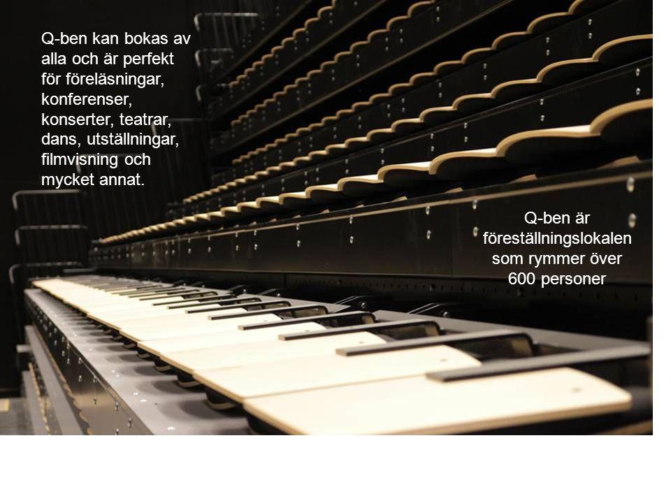 Q-ben är föreställningslokalen som rymmer över 600 personer Q-ben kan bokas av alla och är perfekt för föreläsningar, konferenser, konserter, teatrar,