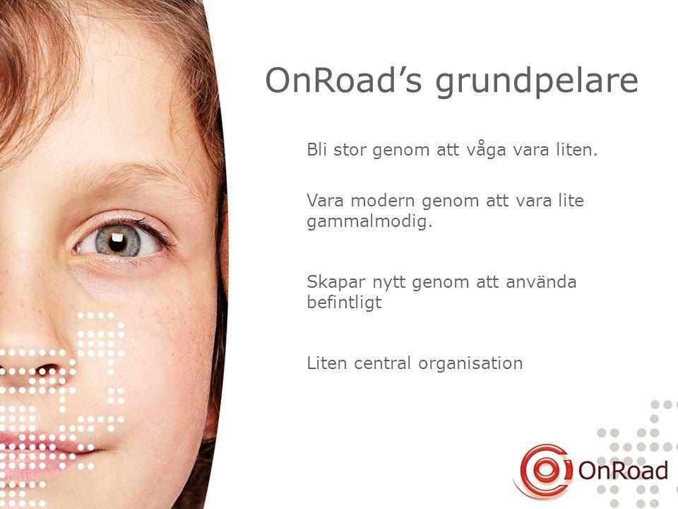 OnRoad's grundpelare Bli stor genom att våga vara liten. Vara modern genom att vara lite gammalmodig. Skapar nytt genom att använda befintligt Liten c