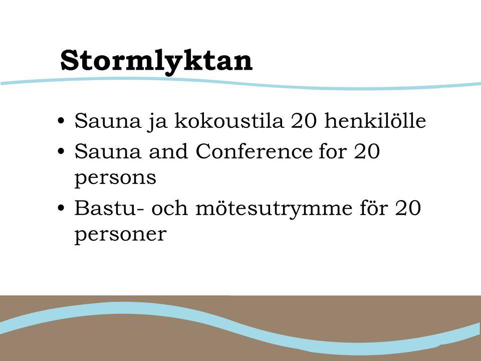 Stormlyktan •Sauna ja kokoustila 20 henkilölle •Sauna and Conference for 20 persons •Bastu- och mötesutrymme för 20 personer