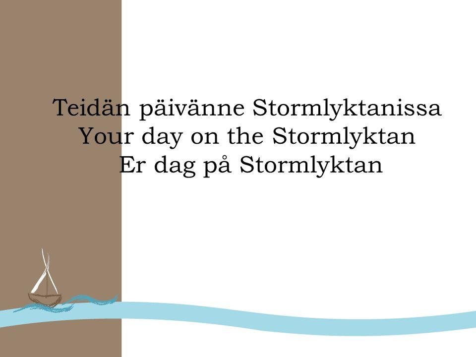 Teidän päivänne Stormlyktanissa Your day on the Stormlyktan Er dag på Stormlyktan