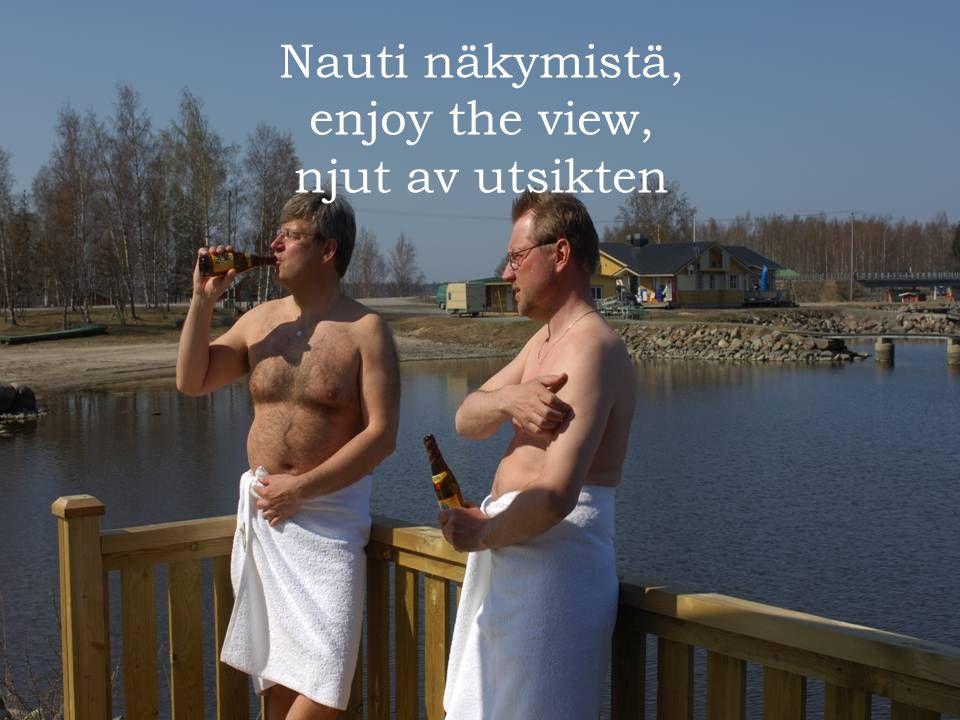 Nauti näkymistä, enjoy the view, njut av utsikten