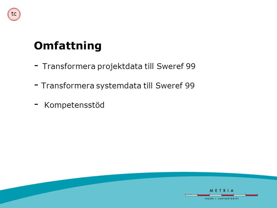 tc Omfattning - Transformera projektdata till Sweref 99 - Transformera systemdata till Sweref 99 - Kompetensstöd