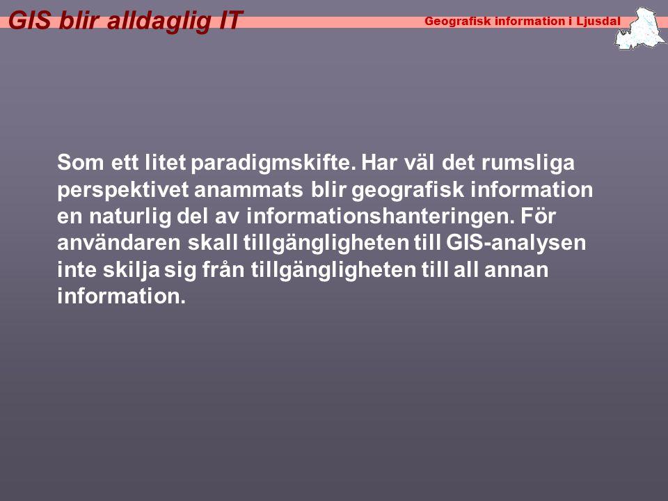 Geografisk information i Ljusdal GIS blir alldaglig IT Som ett litet paradigmskifte.
