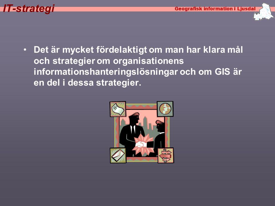 Geografisk information i Ljusdal IT-strategi •Det är mycket fördelaktigt om man har klara mål och strategier om organisationens informationshanteringslösningar och om GIS är en del i dessa strategier.