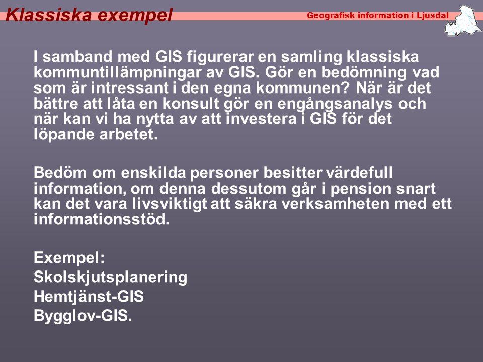 Geografisk information i Ljusdal Viktiga samarbetsresurser •Info-enhet, IT-enhet •Viktigt att skilja på teknikfrågor och informationsnyttan