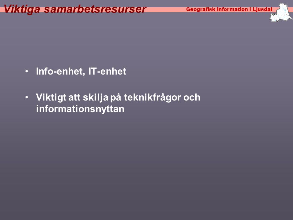 Geografisk information i Ljusdal GIS-samordnare •Organiserad under IT, Kart-& mät eller under informationsenhet.