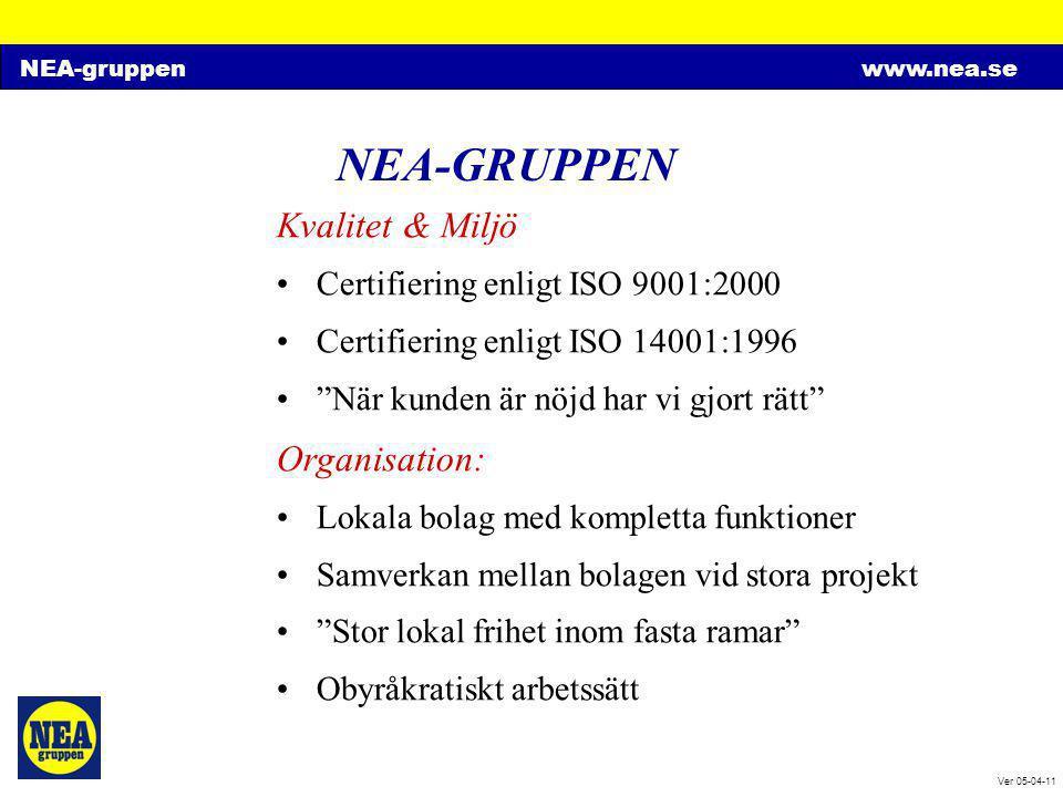 """NEA-gruppenwww.nea.se Ver 05-04-11 NEA-GRUPPEN Kvalitet & Miljö •Certifiering enligt ISO 9001:2000 •Certifiering enligt ISO 14001:1996 •""""När kunden är"""