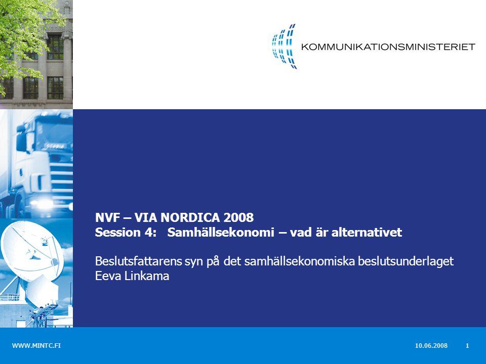 WWW.MINTC.FI 10.06.2008 1 NVF – VIA NORDICA 2008 Session 4: Samhällsekonomi – vad är alternativet Beslutsfattarens syn på det samhällsekonomiska beslutsunderlaget Eeva Linkama