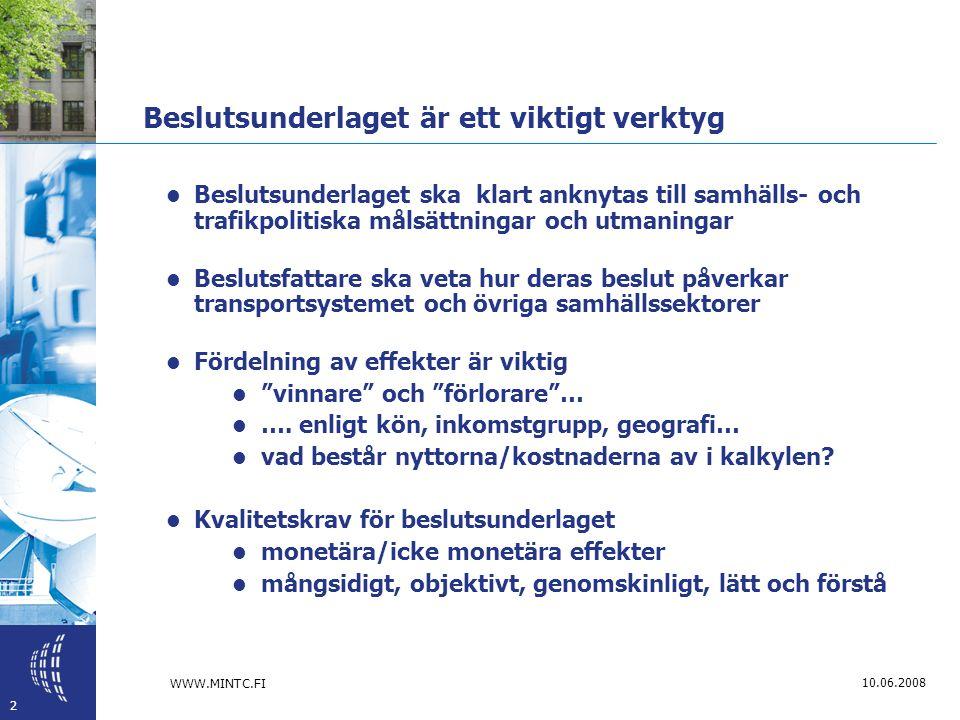 WWW.MINTC.FI 2 10.06.2008 Beslutsunderlaget är ett viktigt verktyg  Beslutsunderlaget ska klart anknytas till samhälls- och trafikpolitiska målsättningar och utmaningar  Beslutsfattare ska veta hur deras beslut påverkar transportsystemet och övriga samhällssektorer  Fördelning av effekter är viktig  vinnare och förlorare …  ….