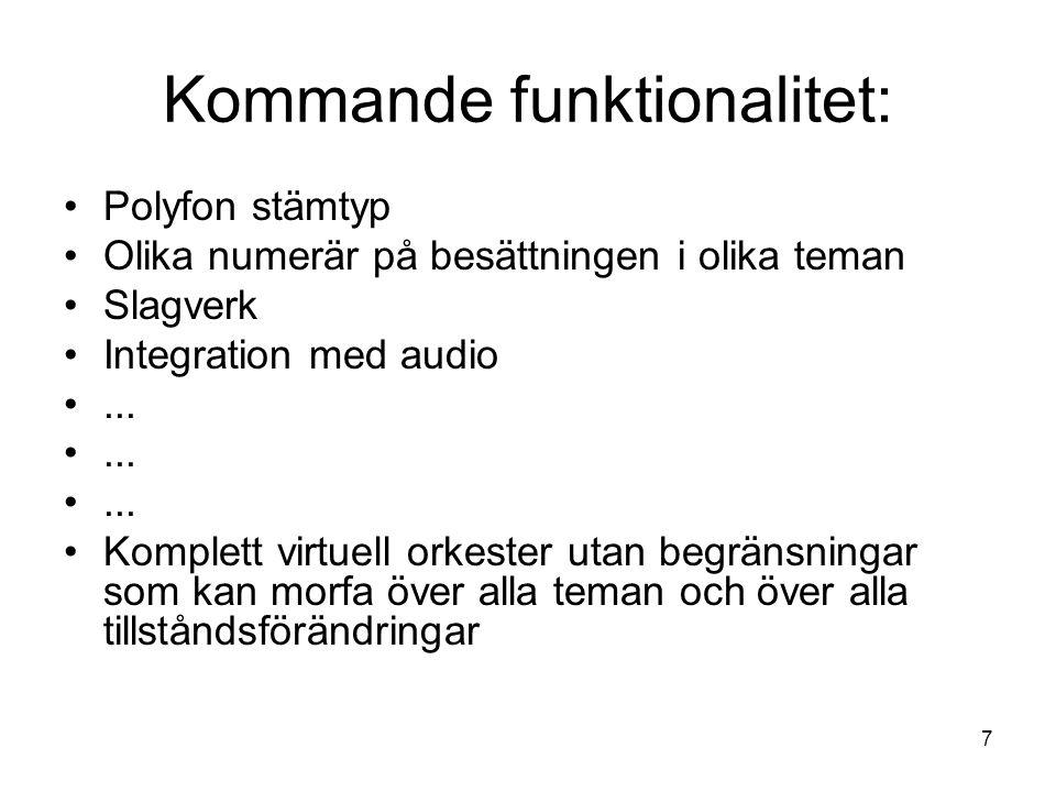 7 Kommande funktionalitet: •Polyfon stämtyp •Olika numerär på besättningen i olika teman •Slagverk •Integration med audio •...