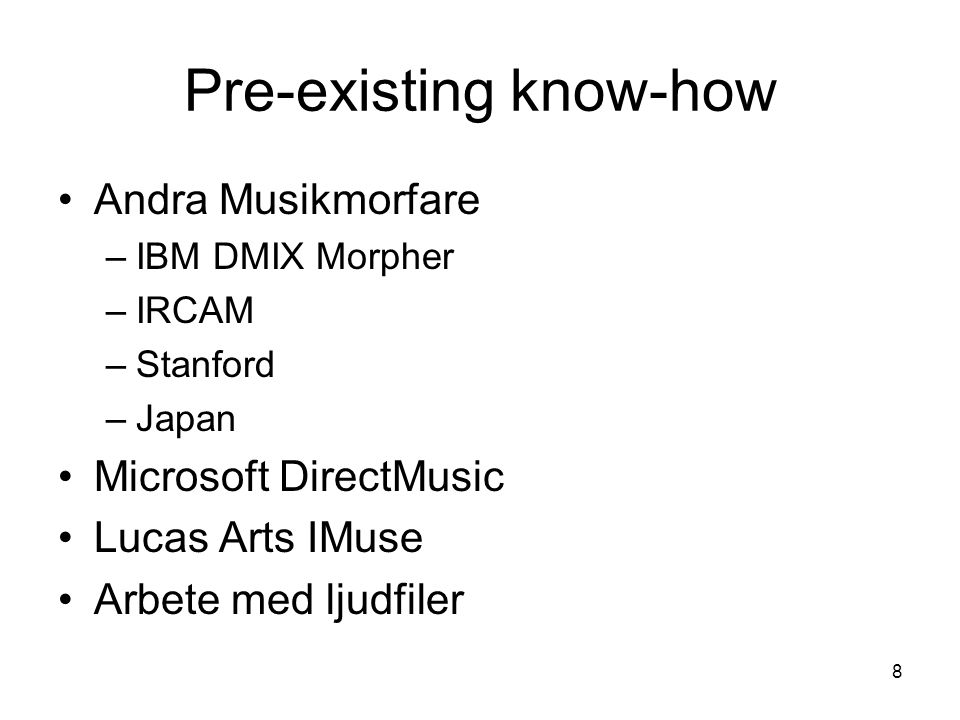 8 Pre-existing know-how •Andra Musikmorfare –IBM DMIX Morpher –IRCAM –Stanford –Japan •Microsoft DirectMusic •Lucas Arts IMuse •Arbete med ljudfiler
