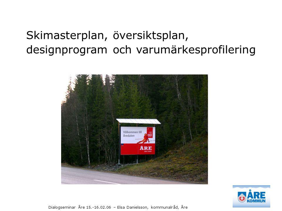 Dialogseminar Åre 15.-16.02.06 – Elsa Danielsson, kommunalråd, Åre Skimasterplan, översiktsplan, designprogram och varumärkesprofilering