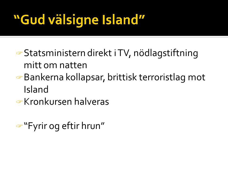 Statsministern direkt i TV, nödlagstiftning mitt om natten  Bankerna kollapsar, brittisk terroristlag mot Island  Kronkursen halveras  Fyrir og eftir hrun