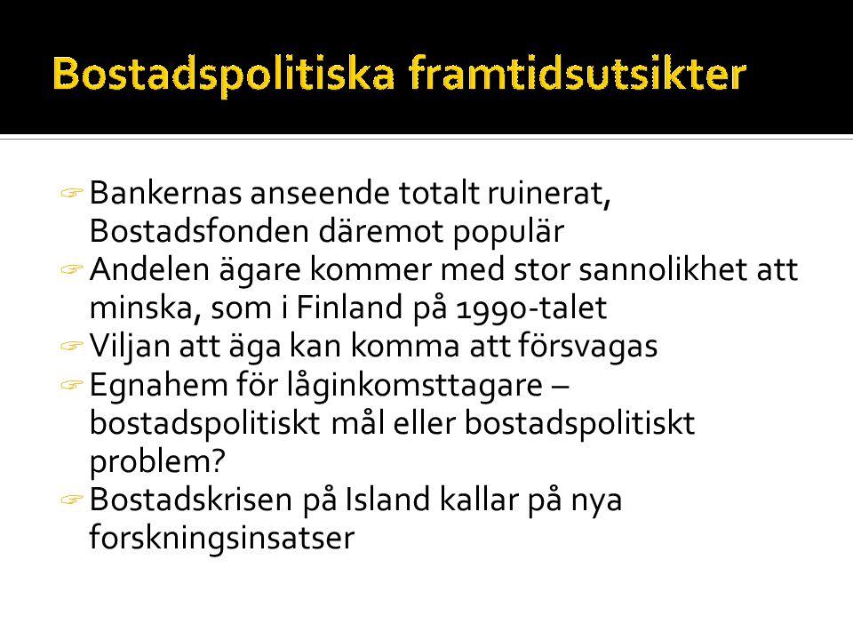  Bankernas anseende totalt ruinerat, Bostadsfonden däremot populär  Andelen ägare kommer med stor sannolikhet att minska, som i Finland på 1990-talet  Viljan att äga kan komma att försvagas  Egnahem för låginkomsttagare – bostadspolitiskt mål eller bostadspolitiskt problem.