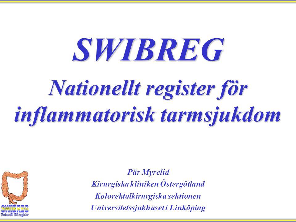 SWIBREG Nationellt register för inflammatorisk tarmsjukdom Pär Myrelid Kirurgiska kliniken Östergötland Kolorektalkirurgiska sektionen Universitetssju