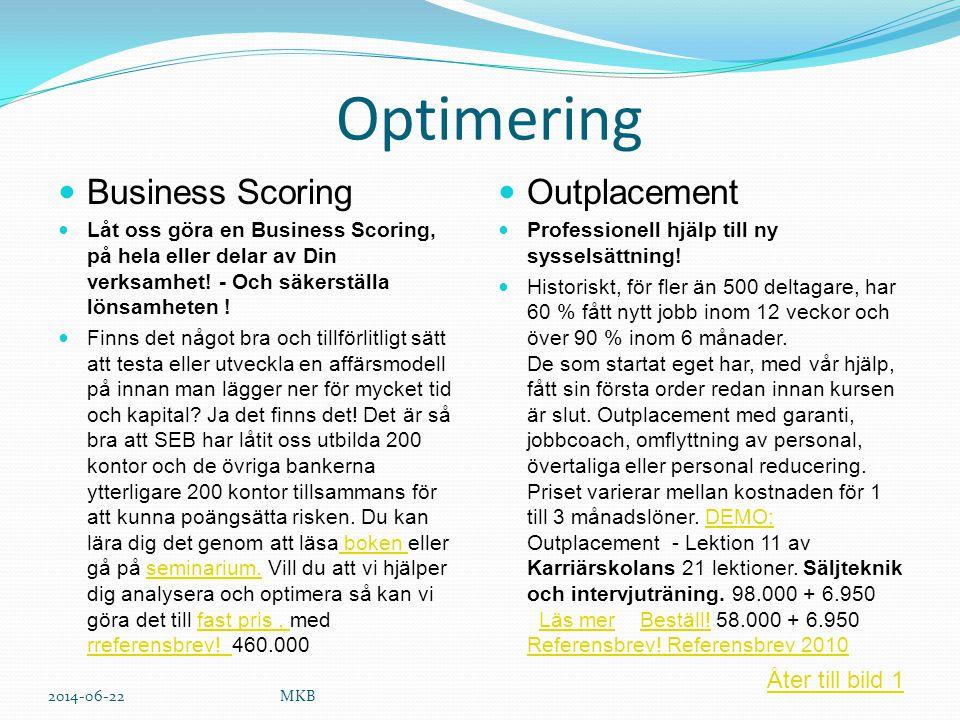 Optimering  Business Scoring  Låt oss göra en Business Scoring, på hela eller delar av Din verksamhet! - Och säkerställa lönsamheten !  Finns det n